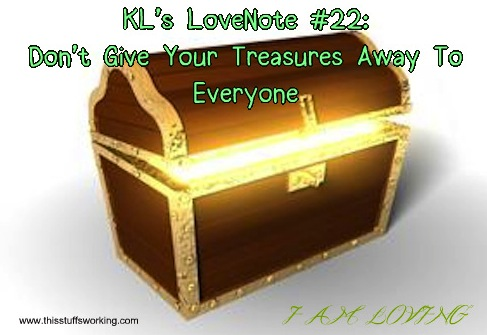 Kls Lovenote 22 Dont Give Your Treasures Away To Everyone
