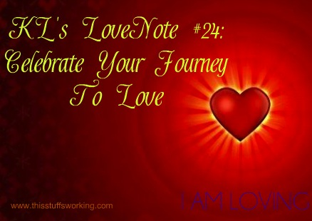 KLs LoveNotes #24: Celebrate The Journey To Love