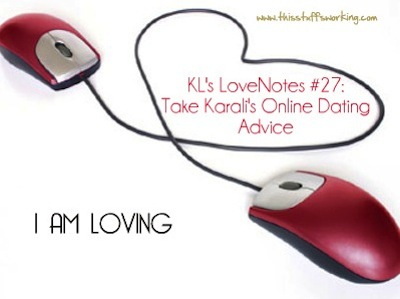 KLs LoveNotes #27: Take Karalis Online Dating Advice