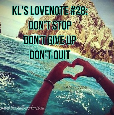 KLs LoveNotes #28: Dont Stop, Dont Give Up, Dont Quit