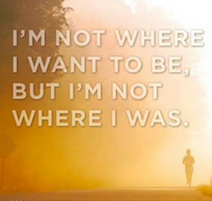 I'm Not Where I Want To Be, But I'm Not Where I Was
